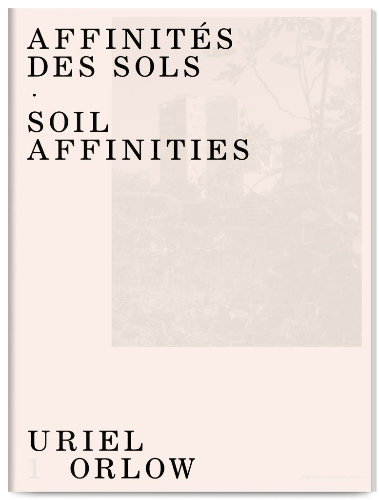 Affinités des sols – Soil Affinities, Uriel Orlow, edited by Uriel Orlow and Alexandra Baudelot, published by Shelter Press and Les Laboratoires d'Aubervilliers, designed by In the shade of a tree studio, founded by Sophie Demay and Maël Fournier Comte.